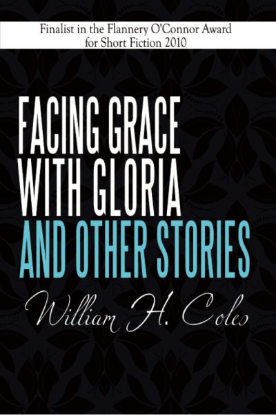Facing Grace with Gloria and Other Stories by William H. Coles