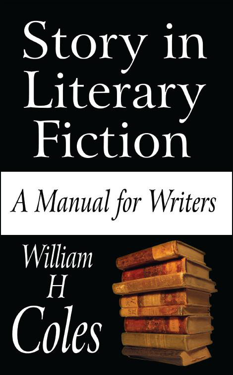Story in Literary Fiction: A Manual for Writer by William H. Coles